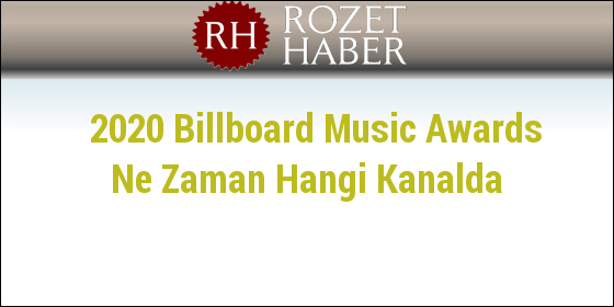 2019 Billboard Music Awards Ne Zaman Hangi Kanalda